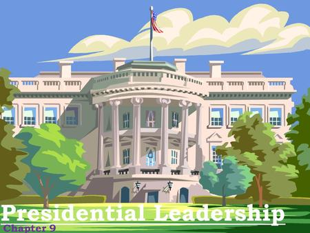 Presidential Leadership Chapter 9. Constitutional Powers Presidential Powers in Article II Commander in chief of the armed forces Responsible for national.