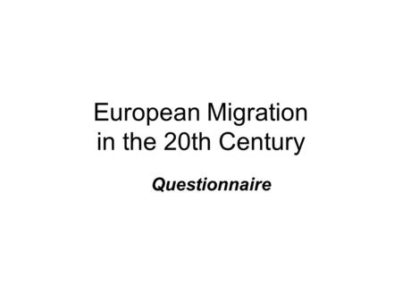 European Migration in the 20th Century Questionnaire.