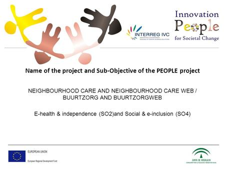 Name of the project and Sub-Objective of the PEOPLE project NEIGHBOURHOOD CARE AND NEIGHBOURHOOD CARE WEB / BUURTZORG AND BUURTZORGWEB E-health & independence.