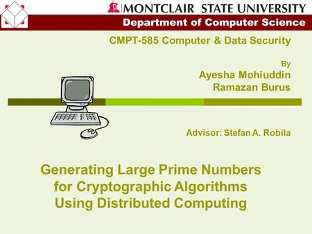 CMPT-585 Computer & Data Security By Ayesha Mohiuddin Ramazan Burus Advisor: Stefan A. Robila Generating Large Prime Numbers for Cryptographic Algorithms.