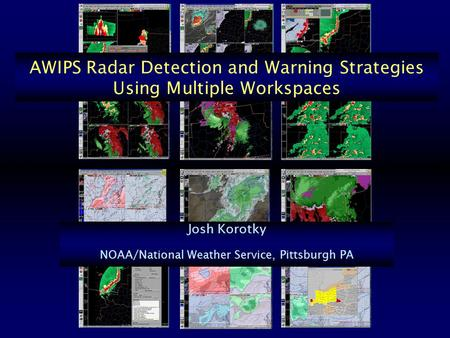 AWIPS Radar Detection and Warning Strategies Using Multiple Workspaces Josh Korotky NOAA/National Weather Service, Pittsburgh PA.