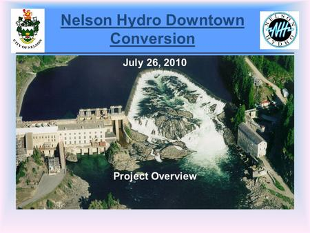 Nelson Hydro Downtown Conversion July 26, 2010 Project Overview.