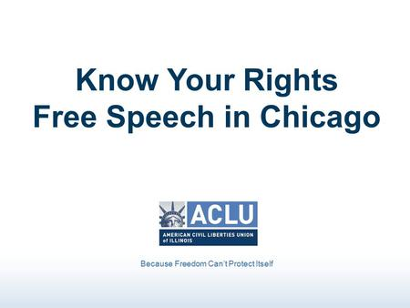 Know Your Rights Free Speech in Chicago Because Freedom Can't Protect Itself.