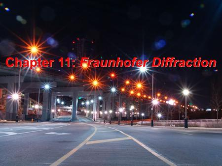 Chapter 11: Fraunhofer Diffraction. Diffraction is… Diffraction is… interference on the edge -a consequence of the wave nature of light -an interference.