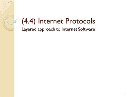 (4.4) Internet Protocols Layered approach to Internet Software 1.