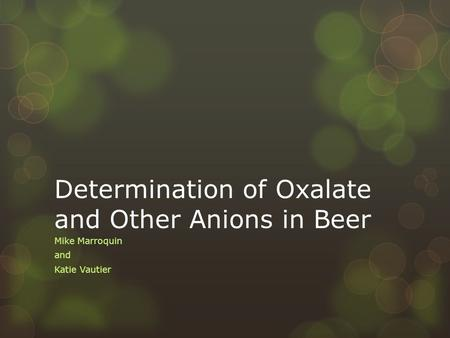 Determination of Oxalate and Other Anions in Beer Mike Marroquin and Katie Vautier.