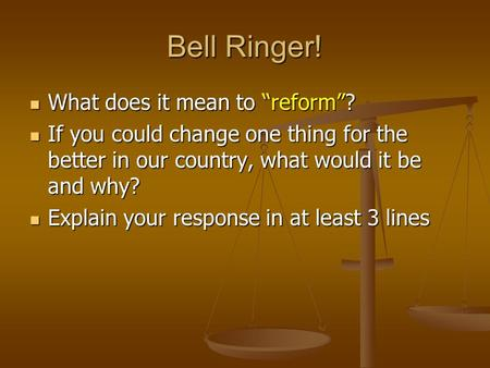 "Bell Ringer! What does it mean to ""reform""? What does it mean to ""reform""? If you could change one thing for the better in our country, what would it be."