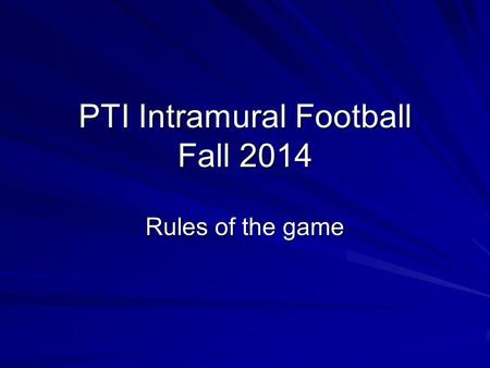 PTI Intramural Football Fall 2014 Rules of the game.
