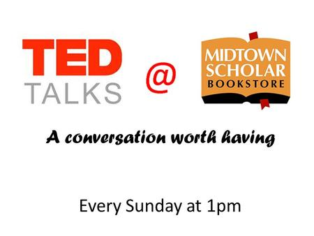A conversation worth having Every Sunday at 1pm. Our Mission Learn new ideas and expand our understanding of the world while sharing our personal knowledge.