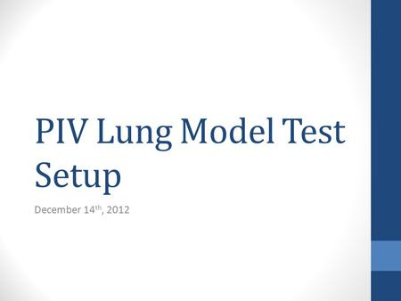 PIV Lung Model Test Setup December 14 th, 2012. Components Model Pump Pressure measurement Pressure control.