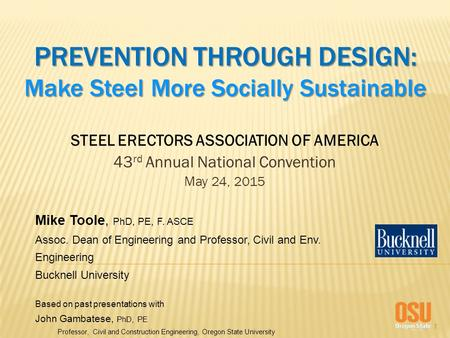 1 PREVENTION THROUGH DESIGN: Make Steel More Socially Sustainable STEEL ERECTORS ASSOCIATION OF AMERICA 43 rd Annual National Convention May 24, 2015 Mike.