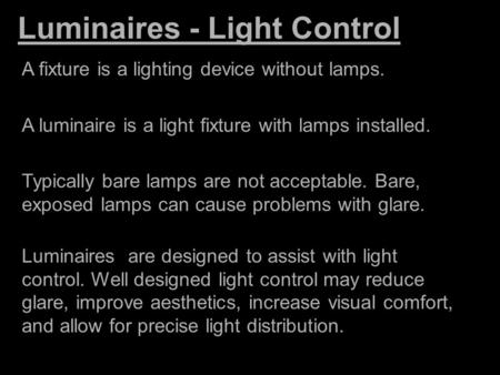 Luminaires - Light Control A fixture is a lighting device without lamps. A luminaire is a light fixture with lamps installed. Typically bare lamps are.
