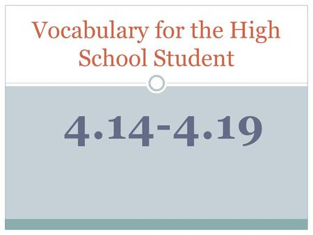 4.14-4.19 Vocabulary for the High School Student.
