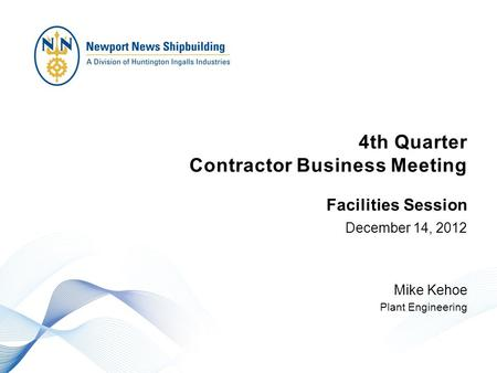 4th Quarter Contractor Business Meeting December 14, 2012 Mike Kehoe Plant Engineering Facilities Session.