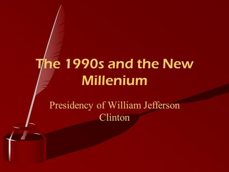 Presidency of William Jefferson Clinton The 1990s and the New Millenium.