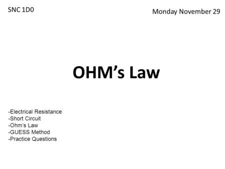 OHM's Law SNC 1D0 Monday November 29 Electrical Resistance