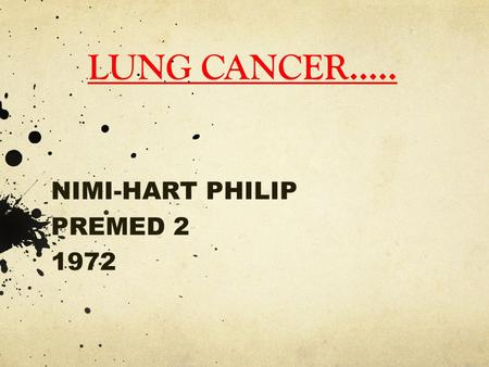LUNG CANCER..... NIMI-HART PHILIP PREMED 2 1972. DEFINITION EPIDEMIOLOGY TYPES CAUSES SIGNS AND SYMPTOMS STAGING DIAGNOSIS TREATMENT PROGNOSIS PREVENTION.