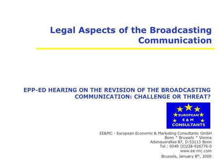 Legal Aspects of the Broadcasting Communication EE&MC - European Economic & Marketing Consultants GmbH Bonn * Brussels * Vienna Adenauerallee 87, D-53113.