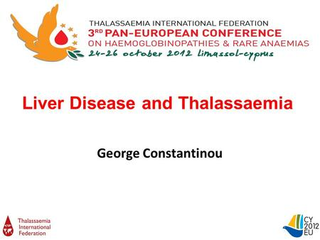 Liver Disease and Thalassaemia George Constantinou.