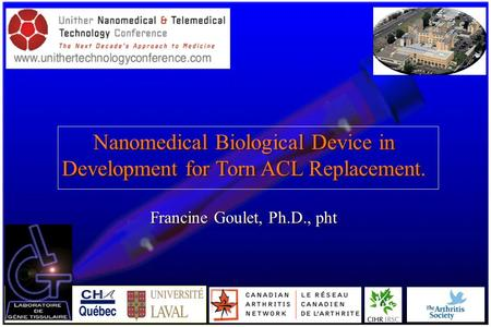 Francine Goulet, Ph.D., pht Nanomedical Biological Device in Development for Torn ACL Replacement.