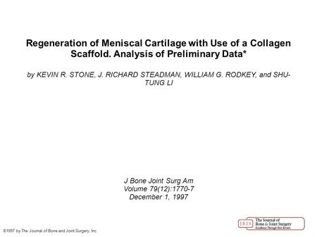 Regeneration of Meniscal Cartilage with Use of a Collagen Scaffold. Analysis of Preliminary Data* by KEVIN R. STONE, J. RICHARD STEADMAN, WILLIAM G. RODKEY,