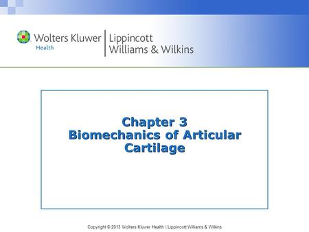 Copyright © 2013 Wolters Kluwer Health | Lippincott Williams & Wilkins Chapter 3 Biomechanics of Articular Cartilage.