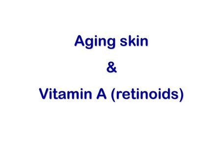 Aging skin & Vitamin A (retinoids). Major Functions of Skin Barrier (excludes infectious agents & some chemicals; retains moisture, prevents dessication)