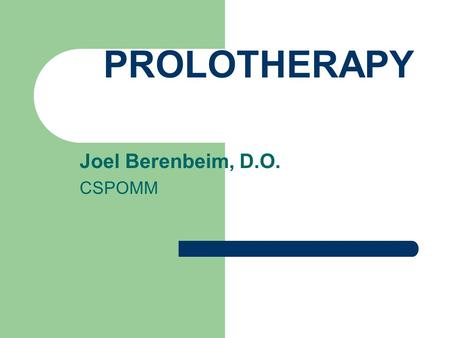 PROLOTHERAPY Joel Berenbeim, D.O. CSPOMM. PROLOTHERAPY Prolos- To stimulate growth Prolotherapy involves the injection of irritant solutions into weakened.