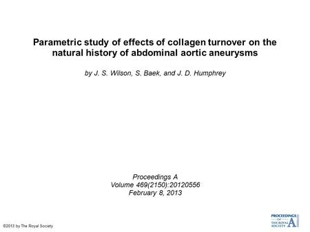 Parametric study of effects of collagen turnover on the natural history of abdominal aortic aneurysms by J. S. Wilson, S. Baek, and J. D. Humphrey Proceedings.