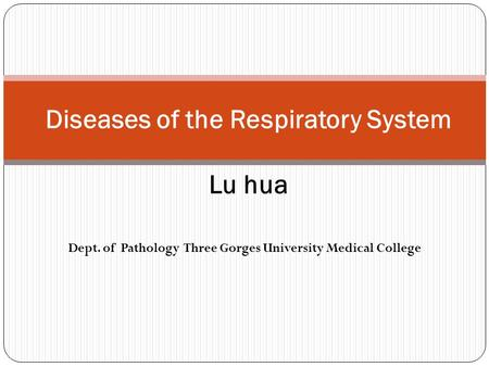 Diseases of the Respiratory System Lu hua Dept. of Pathology Three Gorges University Medical College.