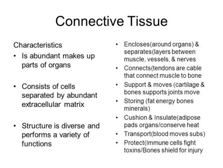 characteristics of connective tissue Histology: epithelial and connective tissue connective tissue has characteristics which are almost the opposite of those of epithelial tissue it has.