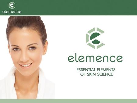 Elemence Body Care. Elemence Body Care Essential Elements of Skin Science Technology: Powerful, advanced ingredient technologies enhance your beautiful,