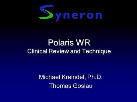 Polaris WR Clinical Review and Technique Michael Kreindel, Ph.D. Thomas Goslau.