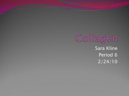 Sara Kline Period 6 2/24/10. Collagen Structure Collagen Structure Continued The molecules of collagen are cylinders that contain three spiraled chains.