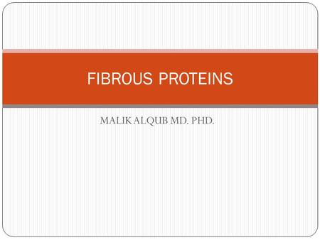 MALIK ALQUB MD. PHD. FIBROUS PROTEINS. Examples of fibrous proteins Collagen found in Tendons, cornea, vitrous humor. Skin, cartilage, basement membrane,