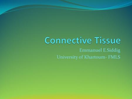 Emmanuel E.Siddig University of Khartoum- FMLS. TISSUES Tissue is group of cells working together for a specific function Types of tissue : 1. Epithelial.