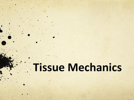 Tissue Mechanics Tissue Mechanics Presentation, Tissue Mechanics lesson, TeachEngineering.org.