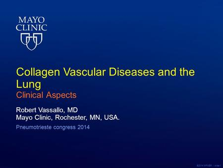 ©2014 MFMER | slide-1 Collagen Vascular Diseases and the Lung Clinical Aspects Robert Vassallo, MD Mayo Clinic, Rochester, MN, USA. Pneumotrieste congress.