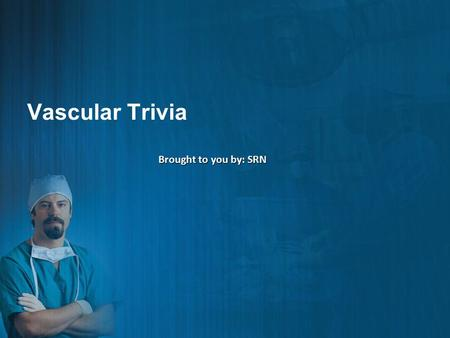 Vascular Trivia Brought to you by: SRN. $100 $200 $300 $400 $500 A BCDE.