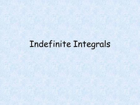 Indefinite Integrals. Objectives Students will be able to Calculate an indefinite integral. Calculate a definite integral.