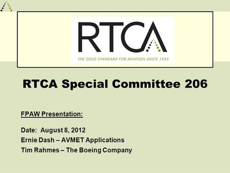RTCA Special Committee 206 FPAW Presentation: Date: August 8, 2012 Ernie Dash – AVMET Applications Tim Rahmes – The Boeing Company.