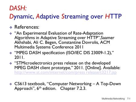 "DASH: Dynamic, Adaptive Streaming over HTTP  References:  ""An Experimental Evaluation of Rate-Adaptation Algorithms in Adaptive Streaming over HTTP"",Saamer."