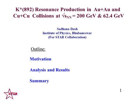 K*(892) Resonance Production in Au+Au and Cu+Cu Collisions at  s NN = 200 GeV & 62.4 GeV Motivation Analysis and Results Summary 1 Sadhana Dash Institute.