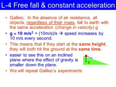 L-4 Free fall & constant acceleration Galileo: In the absence of air resistance, all objects, regardless of their mass, fall to earth with the same acceleration.