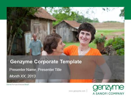 | www.genzyme.com Dione Pompe disease Brazil Genzyme Corporate Template Presenter Name, Presenter Title Month XX, 2013.