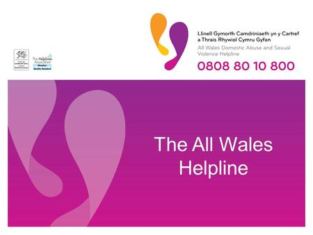 The All Wales Helpline. The Helpline What we do The Helpline is a gender-neutral information and support service for people and children experiencing.