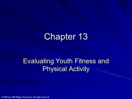 © McGraw-Hill Higher Education. All rights reserved. Chapter 13 Evaluating Youth Fitness and Physical Activity.