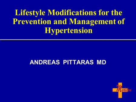 Lifestyle Modifications for the Prevention and Management of Hypertension ANDREAS PITTARAS MD.