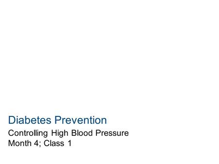 Diabetes Prevention Controlling High Blood Pressure Month 4; Class 1.