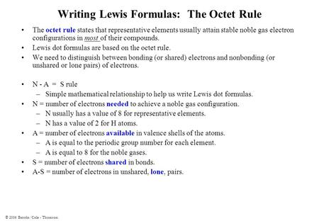 © 2006 Brooks/Cole - Thomson Writing Lewis Formulas: The Octet Rule The octet rule states that representative elements usually attain stable noble gas.